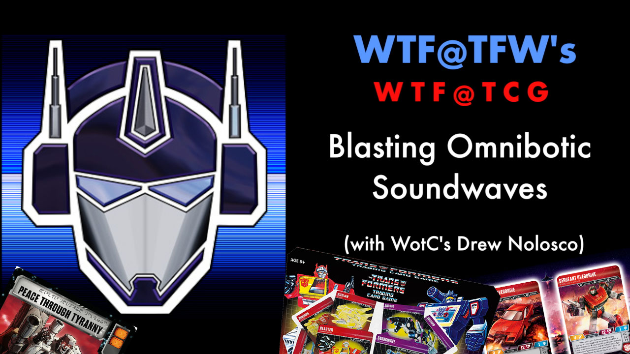 WTF-TCG-BlasterSoundwaveOmnibots-July9-2019.jpg
