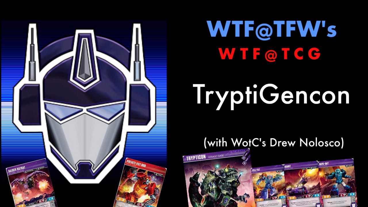 WTF @ TCG – TryptiGencon (w Drew Nolosco) – August 15 2019