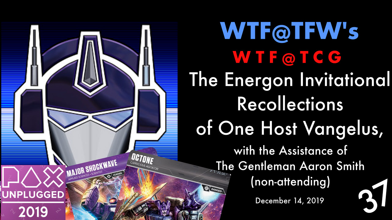 WTF-TCG-Energon-Invitational-Debrief-Dec14-2019.jpg