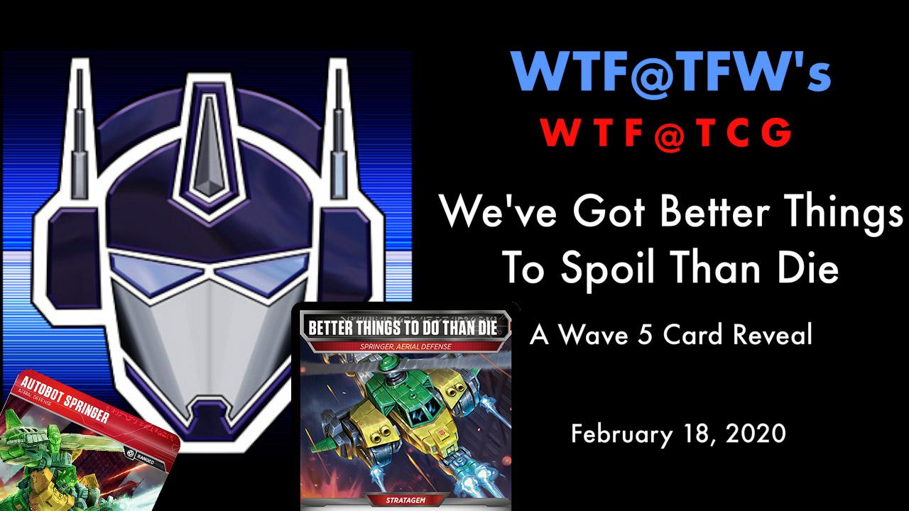 WTF-TCG-W5-Spoiler-BetterThings-Feb-18-2020.jpg